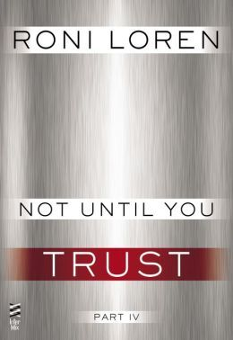 Not Until You Part IV: Not Until You Trust (Loving on the Edge, #3.54)