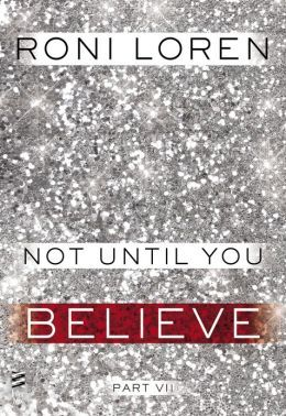Not Until You Part VII: Not Until You Believe (Loving on the Edge, #3.57)