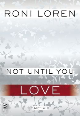 Not Until You Part VIII: Not Until You Love (Loving on the Edge, #3.58)
