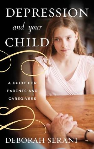 Depression and Your Child by Deborah Serani
