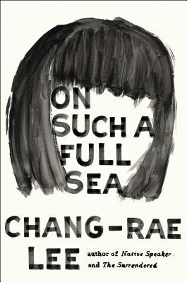 On Such a Full Sea, by Chan-rae Lee