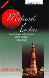 Medieval India - From Sultanat to the Mughals - Part One - De... by Satish Chandra