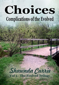Choices - Complications of the Evolved by Shawnda Currie