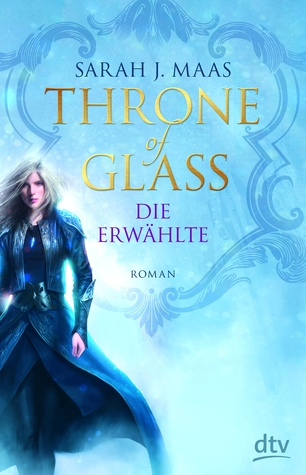 Throne of Glass - Die Erwählte (Throne of Glass, #1)