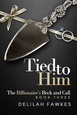 Tied to Him: The Billionaire's Beck and Call, Book Three