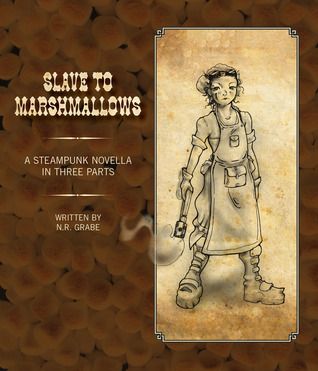 Slave To Marshmallows: A Steampunk Fairy Tale by N.R. Grabe