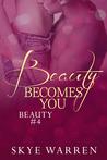 Beauty Becomes You (Beauty, #4)