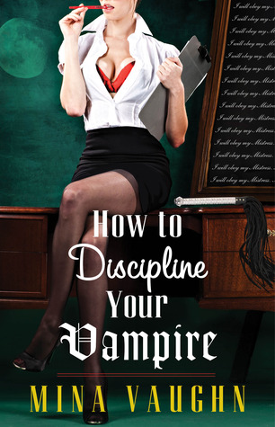 How To Discipline Your Vampire by Mina Vaughn