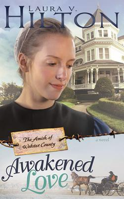Awakened Love (Amish Of Webster County #3)