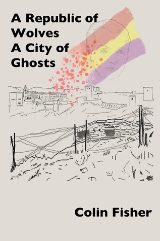 A Republic of Wolves. A City of Ghosts by Colin Fisher
