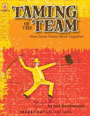 Taming of the Team: How Great Teams Work Together