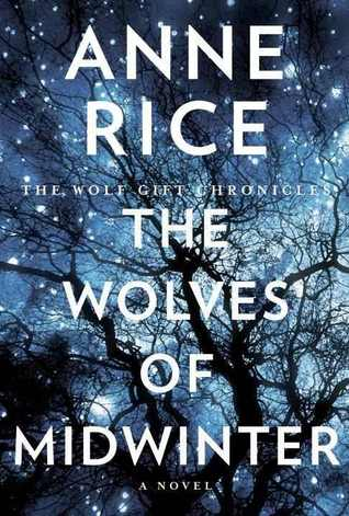 The Wolves of Midwinter (The Wolf Gift Chronicles, #2)  - Anne Rice