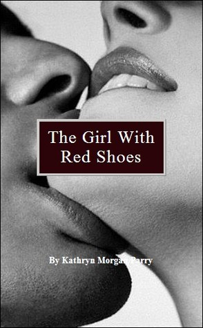 The Girl With Red Shoes by Kathryn Morgan Parry