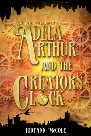 Adela Arthur and the Creator's Clock (The Chronicles of A #1)