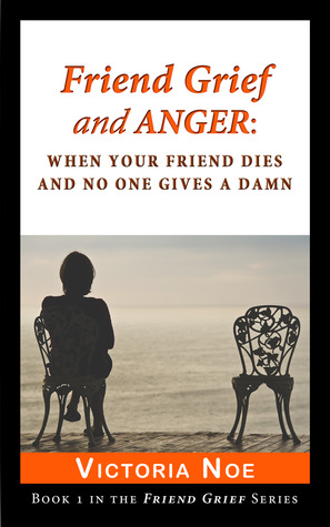 Friend Grief and Anger by Victoria Noe