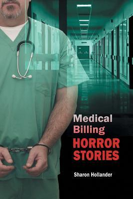 Medical Billing Horror Stories by Sharon Hollander