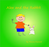 Alex and the Rabbit: A story designed to teach children a simple technique that helps them stay calm and centered in times of stress.