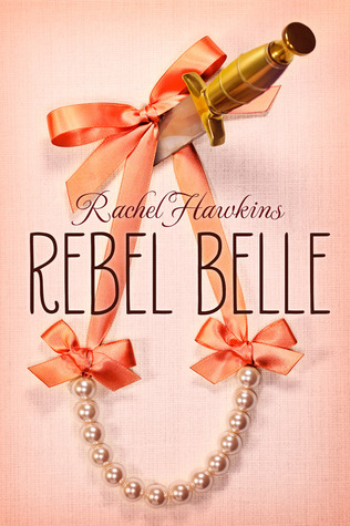 Rebel Belle (Rebel Belle #1) by Rachel Hawkins | Review