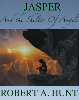 Jasper and the Shelter of Angels by Robert A.  Hunt