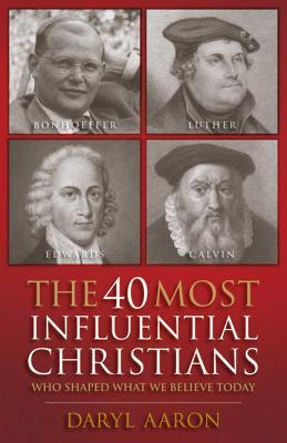 The 40 Most Influential Christians by Daryl Aaron