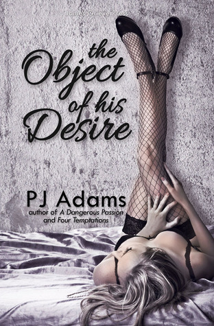 The Object of His Desire by P.J.  Adams