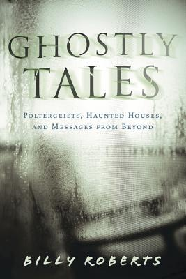 Ghostly Tales: Poltergeists, Haunted Houses, and Messages from Beyond