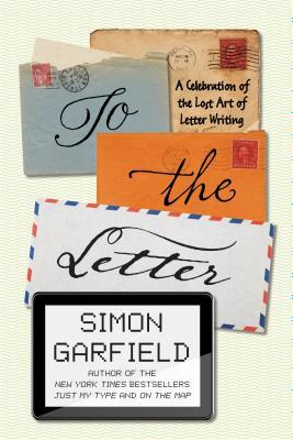 book cover: to the letter by simon garfield