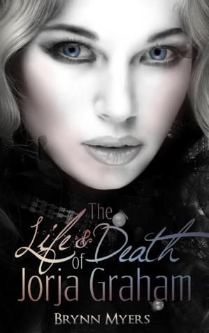 The Life & Death of Jorja Graham by Brynn Myers
