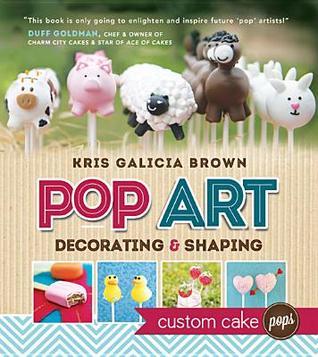 Pop Art: Decorating & Shaping Custom Cake Pops