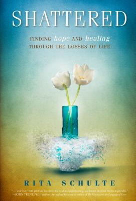 Shattered: Finding Hope and Healing Through the Losses of Life