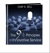 The 9 1/2 Principles of Innovative Service by Chip R. Bell