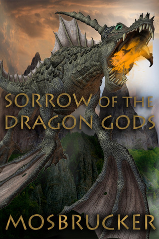 Sorrow of the Dragon Gods, Book I by Pam Mosbrucker