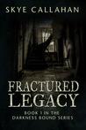 Fractured Legacy (Darkness Bound, #1)