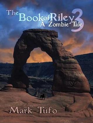 A Zombie Tale 3 (The Book of Riley #3)  - Mark Tufo