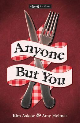 Anyone But You: A Modern-Day Spin on Shakespeare's Romeo and Juliet (Twisted Lit #3)