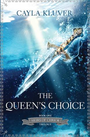 The Queen's Choice (Heirs of Chrior, #1)