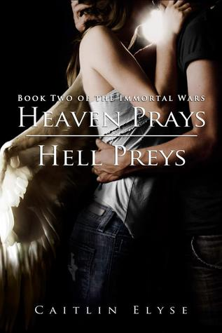 Heaven Prays, Hell Preys (The Immortal Wars, #2)