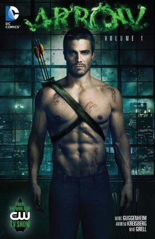 DC Comics, Arrow Vol. 1 by Marc Guggenheim, Andrew Kreisberg and Mike Grell. A shirtless man—Stephen Amell—stands facing the camera. He's wearing suit trousers and a quiver with three arrows in it. There are several scars visible on his torso. Behind him there's a huge window made of smaller rectangular windows and a city skyline in the dark.