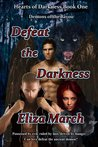 Defeat the Darkness (Hearts of Darkness, #1)