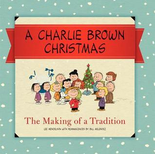 A Charlie Brown Christmas: The Making of a Tradition by Lee Mendelson