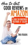 How to Get Good Reviews on Amazon: A Guide for Independent Authors and Sellers