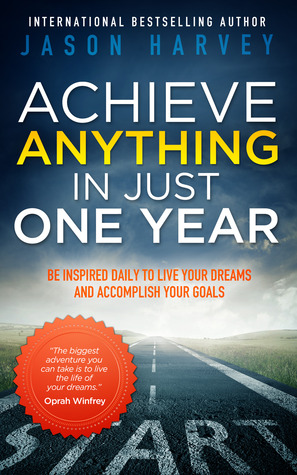 Book Blast: Achieve Anything in Just One Year by Jason Harvey + Giveaway!