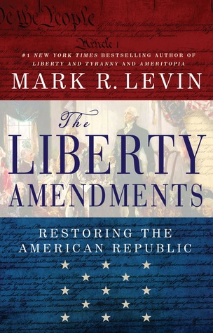 The Liberty Amendments by Mark R. Levin
