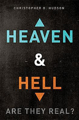 Heaven and Hell by Christopher D. Hudson