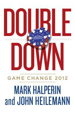 Double Down: Game Change 2012 - Mark Halperin