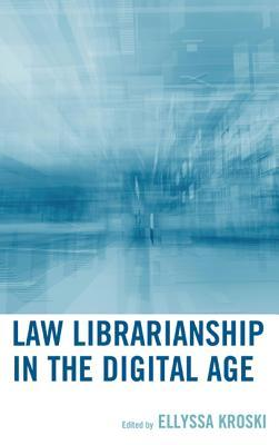 Law Librarianship in the Digital Age by Ellyssa Kroski