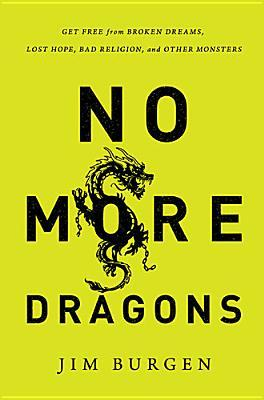 No More Dragons: Get Free from Broken Dreams, Lost Hope, Bad Religion, and Other Monsters
