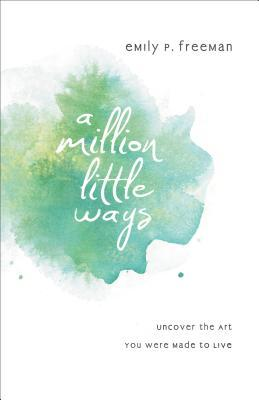 Million Little Ways, A: Uncover the Art You Were Made to Live