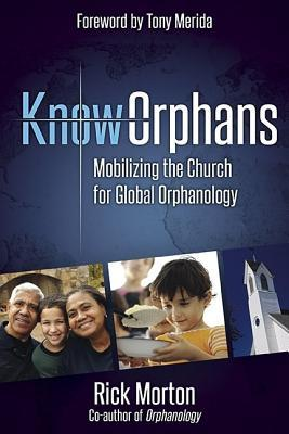 Knoworphans: Mobilizing the Church for Global Orphanology