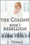 Rebellion (The Colony Book 1)